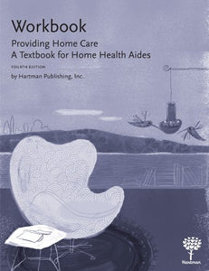 Workbook For Providing Home Care: A Textbook For Home Health Aides, 4E
