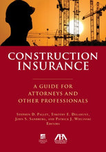 Load image into Gallery viewer, Construction Insurance: A Guide For Attorneys And Other Professionals