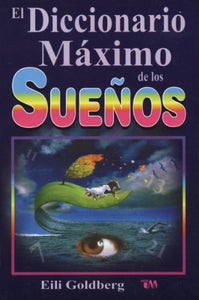 Diccionario Maximo De Los Sue?Os: The Ultimate Dream Interpretation Dictionary. (Spanish Edition)