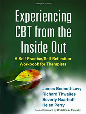 Experiencing Cbt From The Inside Out: A Self-Practice/Self-Reflection Workbook For Therapists (Self-Practice/Self-Reflection Guides For Psychotherapists)