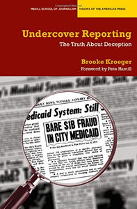 Undercover Reporting: The Truth About Deception (Medill Visions Of The American Press)