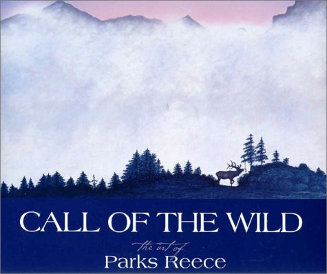 Call Of The Wild: The Art Of Parks Reece