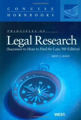 Principles Of Legal Research, Successor To How To Find The Law Concise Hornbook (Concise Hornbook Series)