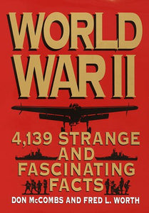World War Ii: 4,139 Strange And Fascinating Facts (Strange & Fascinating Facts)