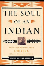 Load image into Gallery viewer, The Soul Of An Indian 2 Ed: And Other Writings From Ohiyesa (Charles Alexander Eastman)