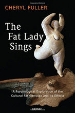 Load image into Gallery viewer, The Fat Lady Sings: A Psychological Exploration Of The Cultural Fat Complex And Its Effects