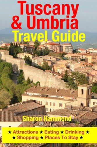 Tuscany & Umbria Travel Guide: Attractions, Eating, Drinking, Shopping & Places To Stay