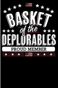 Basket Of The Deplorables, Proud Member-: Notebook & Blank Lined Journal For Trump Supporters And Republican People. Funny Political Gift Under 10 For ... (Composition Book, 100 Pages, 6X9 Inches)