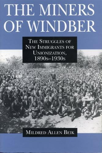 Miners Of Windber: The Struggles Of New Immigrants For Unionization, 1890S-1930S