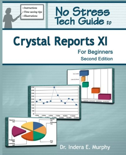 No Stress Tech Guide To Crystal Reports Xi For Beginners (2Nd Edition)