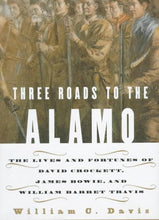 Load image into Gallery viewer, Three Roads To The Alamo: The Lives And Fortunes Of David Crockett, James Bowie, And William Barret Travis