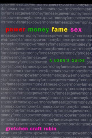 Power Money Fame Sex: A User'S Guide