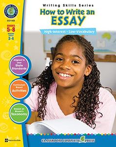 How To Write An Essay Gr. 5-8 (Writing Skills) - Classroom Complete Press (Writing Skills Grades 5 - 8 Reading Levels 3 - 4)