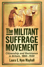 Load image into Gallery viewer, The Militant Suffrage Movement: Citizenship And Resistance In Britain, 1860-1930