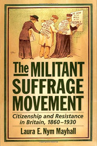 The Militant Suffrage Movement: Citizenship And Resistance In Britain, 1860-1930
