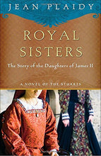 Load image into Gallery viewer, Royal Sisters: The Story Of The Daughters Of James Ii (A Novel Of The Stuarts)