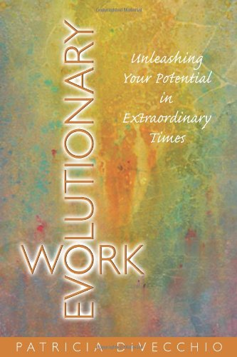 Evolutionary Work: Unleashing Your Potential In Extraordinary Times
