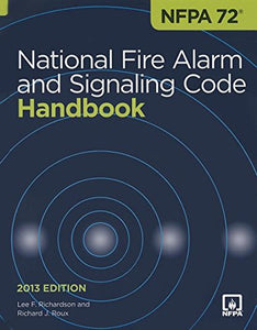 Nfpa 72: National Fire Alarm And Signaling Code Handbook, 2013 Edition