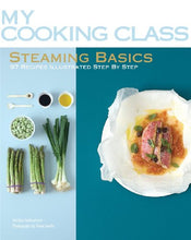 Load image into Gallery viewer, Steaming Basics: 97 Recipes Illustrated Step By Step (My Cooking Class)