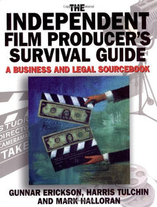 The Independent Film Producer'S Survival Guide: A Business And Legal Sourcebook