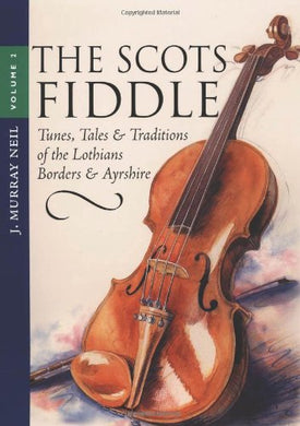 The Scots Fiddle Vol. 2: Tunes, Tales & Traditions Of The Lothians, Borders & Ayrshire