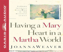 Load image into Gallery viewer, Having A Mary Heart In A Martha World