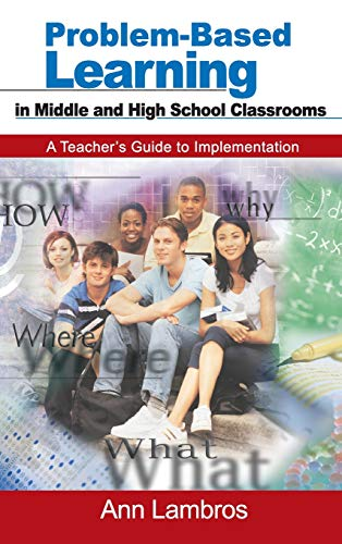 Problem-Based Learning In Middle And High School Classrooms: A Teachers Guide To Implementation