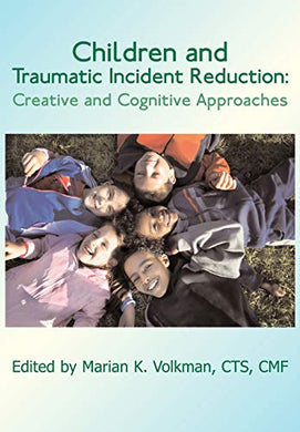 Children And Traumatic Incident Reduction: Creative And Cognitive Approaches (Tir Applications Series)
