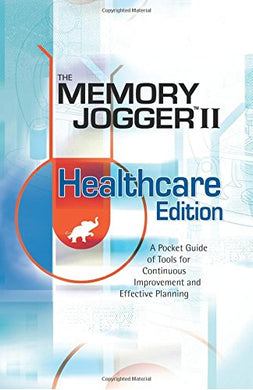 The Memory Jogger Ii Healthcare Edition: A Pocket Guide Of Tools For Continuous Improvement And Effective Planning