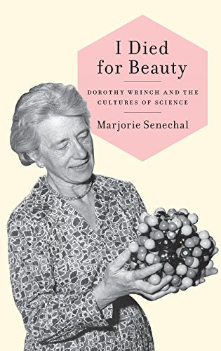 I Died For Beauty: Dorothy Wrinch And The Cultures Of Science