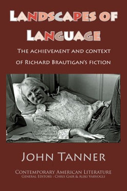 Landscapes Of Language: The Achievement And Context Of Richard Brautigan'S Fiction
