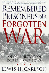 Remembered Prisoners Of A Forgotten War: An Oral History Of Korean War Pows