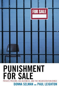 Punishment For Sale: Private Prisons, Big Business, And The Incarceration Binge (Issues In Crime And Justice)