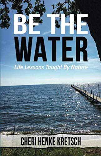 Be The Water: Life Lessons Taught By Nature (Life Lesson Taught By Nature)