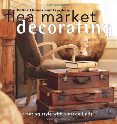 Flea Market Decorating: Creating Style With Vintage Finds (Better Homes & Gardens)