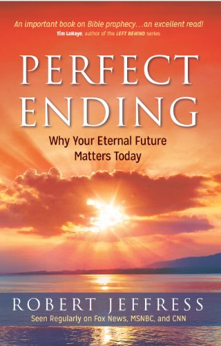 Perfect Ending: Why Your Eternal Future Matters Today