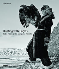 Load image into Gallery viewer, Hunting With Eagles: In The Realm Of The Mongolian Kazakhs