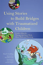 Load image into Gallery viewer, Using Stories To Build Bridges With Traumatized Children: Creative Ideas For Therapy, Life Story Work, Direct Work And Parenting