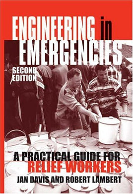 Engineering In Emergencies: A Practical Guide For Relief Workers