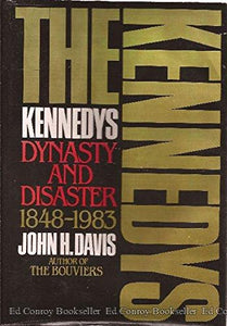 The Kennedys Dynasty And Disaster, 1848-1983