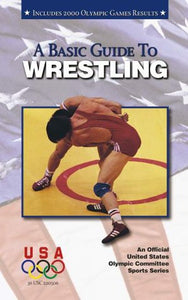 A Basic Guide To Wrestling (An Official U.S. Olympic Committee Sports Series)
