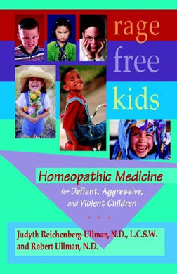 Rage-Free Kids: Homeopathic Medicine For Defiant, Aggressive And Violent Children
