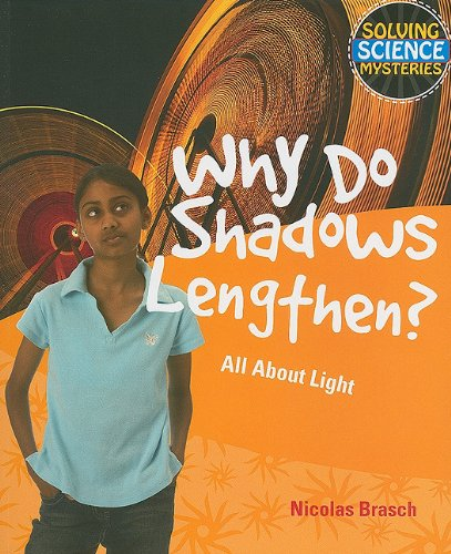 Why Do Shadows Lengthen?: All About Light (Solving Science Mysteries)