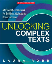 Load image into Gallery viewer, Unlocking Complex Texts: A Systematic Framework For Building Adolescents' Comprehension