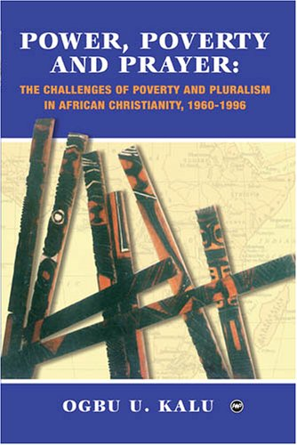 Power, Poverty And Prayer: The Challenges Of Poverty And Pluralism In African Christianity, 1960-1996