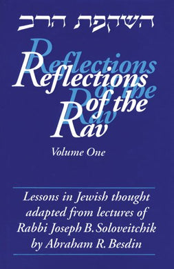 Reflections Of The Rav: Lessons In Jewish Thought Adapted From The Lectures Of Rabbi Joseph B. Soloveitchik