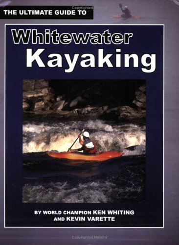 The Ultimate Guide To Whitewater Kayaking