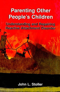 Parenting Other People'S Children: Understanding And Repairing Reactive Attachment Disorder