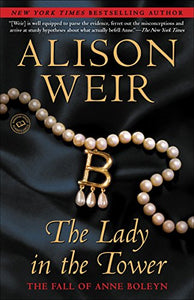 The Lady In The Tower: The Fall Of Anne Boleyn (Random House Reader'S Circle)