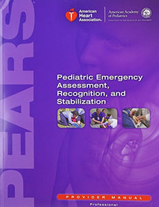 Pears Provider Manual: Pediatric Emergency Assessment, Recognition And Stabilization